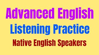 Advanced English Listening Practice with Native English Speakers - English Lessons for ESL Learners