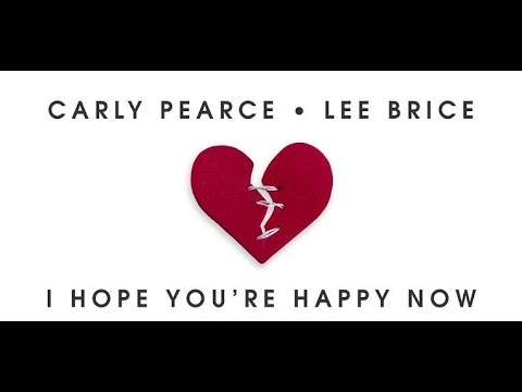Carly Pearce & Lee Brice - I Hope You're Happy now Lyric