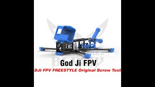 DJI FPV FREESTYLE Original Bcrow Test by God Ji FPV