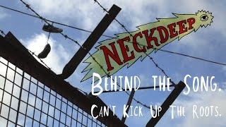 Neck Deep: Behind The Song - Can't Kick Up The Roots