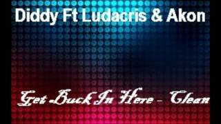 P-Diddy Ft Ludacris & Akon - Get Buck In Here ( REQUESTED CLEAN)