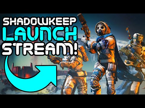 Destiny 2 - SHADOWKEEP LAUNCH STREAM!!! MOONS HAUNTED!
