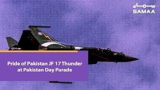 Pride of Pakistan JF 17 Thunder at Pakistan Day Parade | SAMAA TV | March 23, 2019