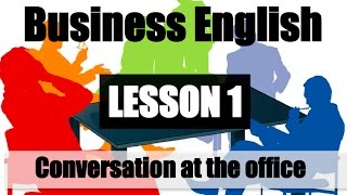 Business English Conversation Lesson 1 (at the office)