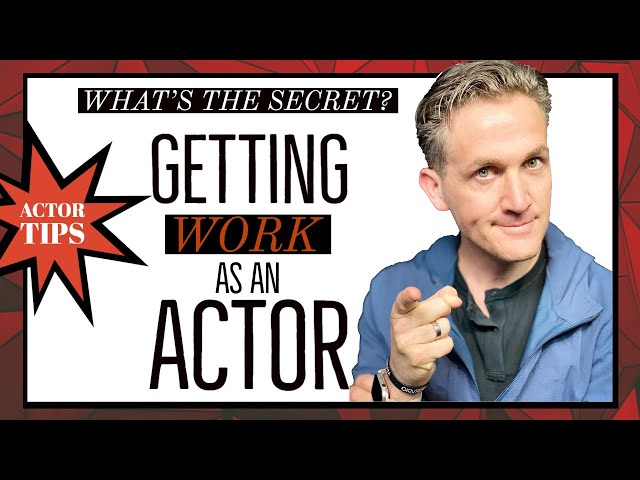Getting Work As An Actor: What's The Secret?