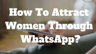How To Attract Women Through WhatsApp