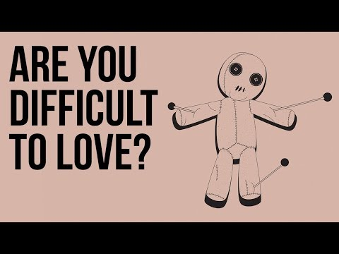 Are You Difficult to Love?
