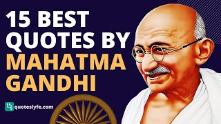 15 Best Quotes of Mahatma Gandhi | Top Motivational, Inspirational and Life Quotes by Mahatma Gandhi