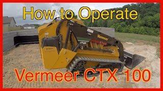 How to operate the Vermeer CTX 100 mini skid steer