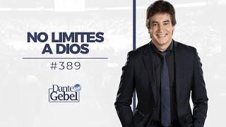 Dante Gebel #389 | No limites a Dios