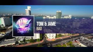 Tom & Jame - BAD [OUT NOW!]