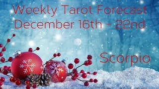 Scorpio ~ Good things are coming in! ~ Weekly Tarotscope Dec 16th - 22nd