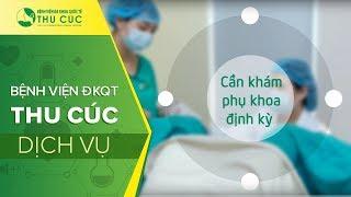 Quy trình khám phụ khoa tại Bệnh viện ĐKQT Thu Cúc