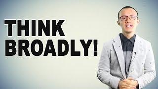 Think BROADLY!