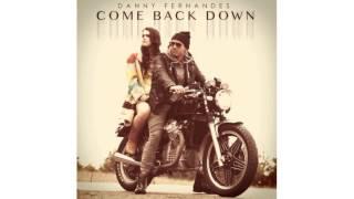 Come Back Down - Danny Fernandes