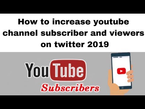 How to increase youtube channel subscriber and viewers on twitter 2019