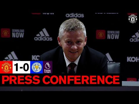 Manager's Press Conference | Manchester United 1-0 Leicester City | Ole Gunnar Solskjaer