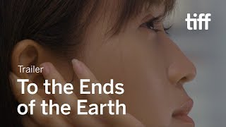 TO THE ENDS OF THE EARTH Trailer | TIFF 2019