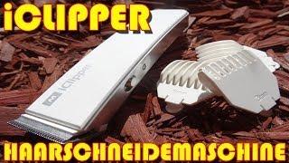"""""""iCLIPPER HAARSCHNEIDEMASCHINE"""" -Vorstellung des 15 Euro Gerätes"""