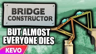 Bridge Constructor but almost everyone dies