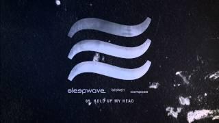 Sleepwave - 'Hold Up My Head' (Full Album Stream)
