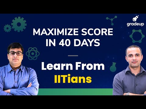 Maximize Your Score in Last 40 Days | Learn From IITians | Gradeup JEE