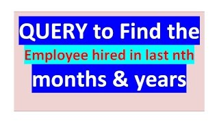 Query to Find Employee hired in last n month & year