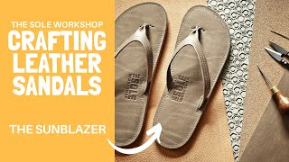 Making Leather Sandals By Hand. Watch The Sunblazer Crafted By Bill @ The Sole Workshop.