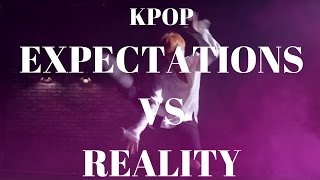 KPOP EXPECTATIONS VS REALITY