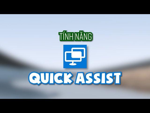 Tính năng Quick Assist trên Windows 10