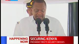 President Uhuru meets security bosses, county action plan implemented