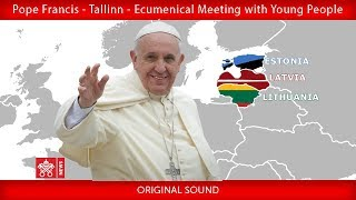 Pope Francis - Tallinn – Ecumenical Meeting with Young People 25092018