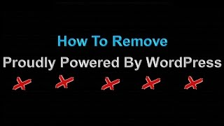How To Remove Proudly Powered By WordPress From Your Website Footer