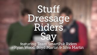Stuff Dressage Riders Say featuring Ryan Wood and Silva & Boyd Martin