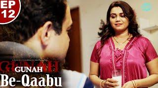 Gunah - Be-Qaabu - Episode 12 | गुनाह - बे-काबू | FWFOriginals