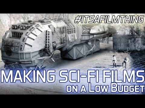 Making Sci Fi Movies on a Shoestring Budget : #ITSAFILMTHING