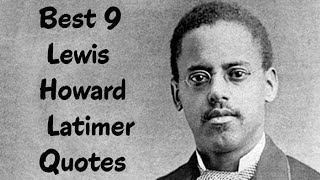 Best 9 Lewis Howard Latimer Quotes - The American inventor & draftsman