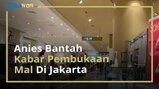 Bantah Kabar Pembukaan Mal di Jakarta pada 5 Juni, Anies Baswedan: Hanya Imajinasi