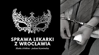 MA. Sprawa lekarki z Wrocławia – podcast kryminalny