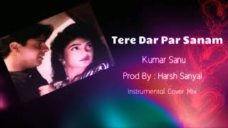 Tere Dar Par Sanam Instrumental Cover Mix Kumar Sanu Harsh Sanyal
