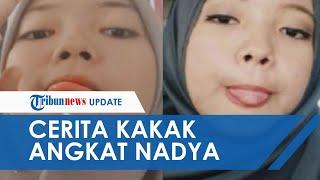 Cerita Kakak Angkat tentang Terpisahnya Nadya dan Nabila yang Bertemu di Twitter