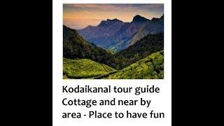 Kodaikanal Travel Guide -4   Location around cottage and its beauty
