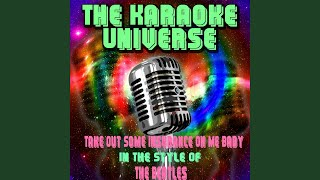 Take Out Some Insurance On Me Baby (Karaoke Version) (in the Style of the Beatles)