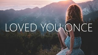 Clara Mae   Loved You Once (Lyrics)
