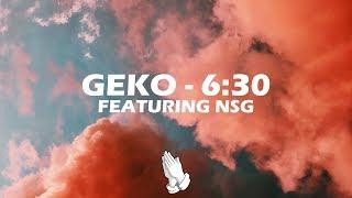 Geko Ft. NSG   6:30 (Lyrics)