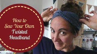 How To Sew Your Own Twisted Headband
