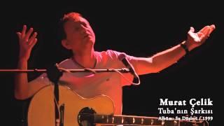 Murat Çelik | Tuba'nın Şarkısı