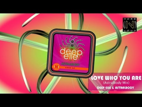 Deep Elle & Astralbody - Love who you are (Astralbody Mix)