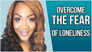 4 Tips To Overcome The Fear of Loneliness | Rainie Howard