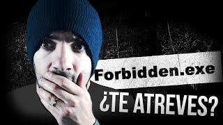 FORBIDDEN.EXE, ¿TE ATREVES?  (Creepypasta + JuEgO MalDiTo) | Terror Psicológico 2.0
